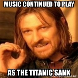 ODN - Music continued to play as the titanic sank