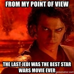 Anakin Skywalker - from my point of view the last jedi was the best star wars movie ever