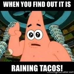 ugly barnacle patrick - when you find out it is  raining tacos!