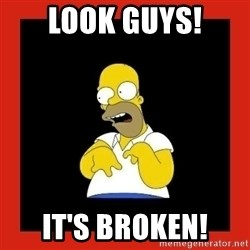 Homer retard - Look guys! It's broken!