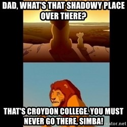 Lion King Shadowy Place - Dad, what's that shadowy place over there? That's Croydon College. You must never go there, Simba!
