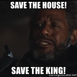 Saw Gerrera - Save the house! Save the King!