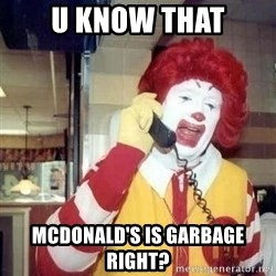 Ronald Mcdonald Call - u know that McDonald's is garbage right?