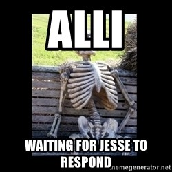 Still Waiting - Alli Waiting for Jesse to respond