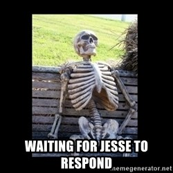 Still Waiting - Waiting for Jesse to respond