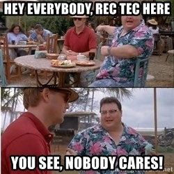 See? Nobody Cares - Hey Everybody, Rec Tec here You see, nobody cares!