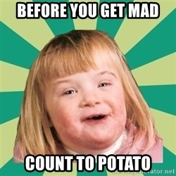 Retard girl - Before you get mad Count to potato