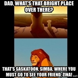 Lion King Shadowy Place - Dad, What's that bright place over there? That's Saskatoon, Simba, where you must go to see your friend, Zina!