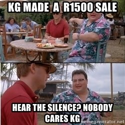 See? Nobody Cares - kg made  a  r1500 sale hear the silence? nobody cares kg