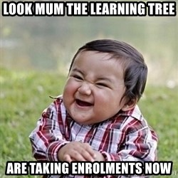 Niño Malvado - Evil Toddler - Look Mum The Learning Tree Are taking enrolments NOW