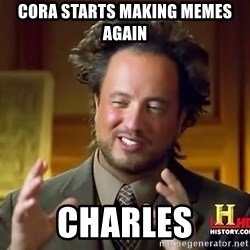 Ancient Aliens - Cora starts making memes again Charles