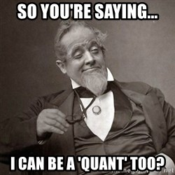 1889 [10] guy - So you're saying... I can be a 'quant' too?