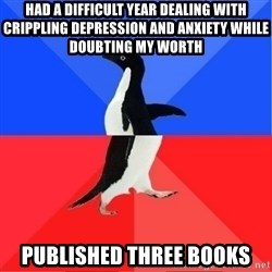Socially Awkward to Awesome Penguin - Had a difficult year dealing with crippling depression and anxiety while doubting my worth Published three books