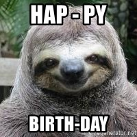 Sexual Sloth - Hap - py Birth-day