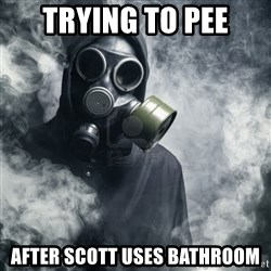 gas mask - Trying to pee After Scott uses bathroom