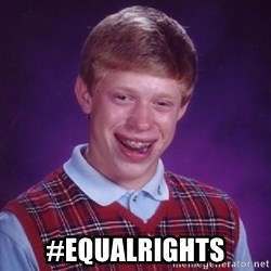 Bad Luck Brian - #EqualRights