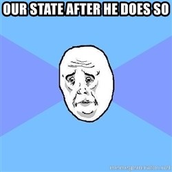 Okay Guy - Our State after he does so
