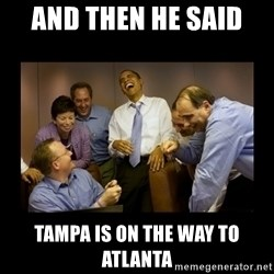 obama laughing  - and then he said  Tampa is on the way to Atlanta