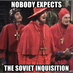 spanish inquisition - Nobody Expects The Soviet Inquisition