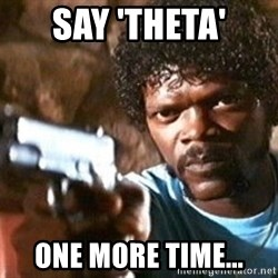 Pulp Fiction - Say 'Theta' one more time...