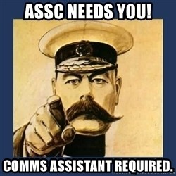 your country needs you - ASSC Needs You! Comms Assistant Required.