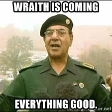 Baghdad Bob - Wraith is coming Everything good.