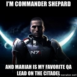 Mass Effect - I'm Commander Shepard And Mariah is my favorite qa Lead on the Citadel