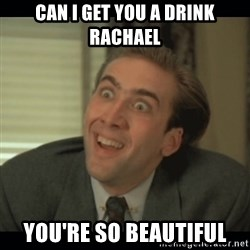 Nick Cage - Can i get you a drink rachael you're so beautiful
