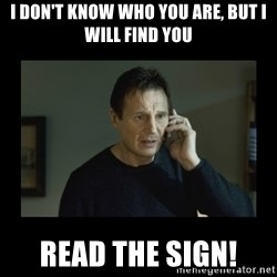 I will find you and kill you - I don't know who you are, but I will find you read the sign!