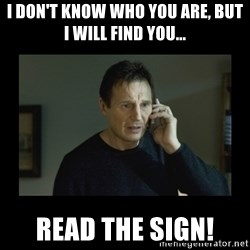 I will find you and kill you - I don't know who you are, but i will find you... read the sign!