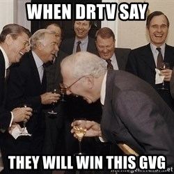 So Then I Said... - when drtv say  they will win this gvg
