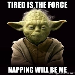 ProYodaAdvice - tired is the force  napping will be me