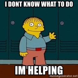 Ralph Wiggum - i dont know what to do im helping