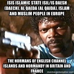 Pulp Fiction - ISIS Islamic State ISIL/IS Daesh (Daech), Al Qaeda (Al Qaida), Islam and Muslim People in Europe The Normans of English Channel Islands and Normandy in Britain and France