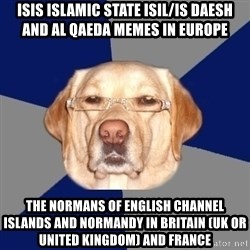 Racist Dog - ISIS Islamic State ISIL/IS Daesh and Al Qaeda Memes in Europe The Normans of English Channel Islands and Normandy in Britain (UK or United Kingdom) and France