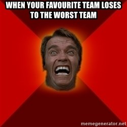Angry Arnold - When your favourite team loses to the worst team