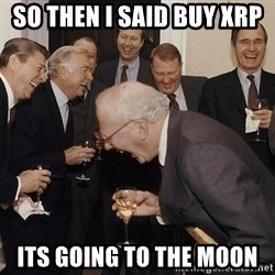 So Then I Said... - So then I said buy xrp  its going to the moon
