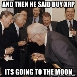 So Then I Said... - and then he said buy XRP Its going to the moon