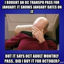 Picard facepalm  - I bought an OC Transpo pass for January. It shows January dates on it but it says OCT Adult Monthly Pass.. Did I buy it for October?