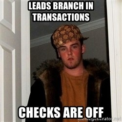 Scumbag Steve - leads branch in transactions checks are off