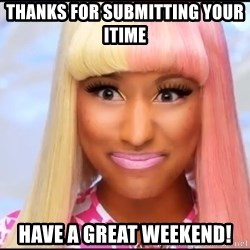 NICKI MINAJ - Thanks for submitting your itime  Have a great weekend!