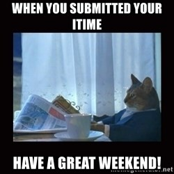 i should buy a boat cat - When you submitted your itime  Have a great weekend!