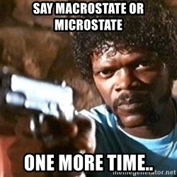 Pulp Fiction - Say Macrostate or microstate  one more time..