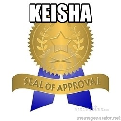 official seal of approval - Keisha