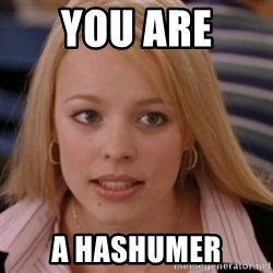 mean girls - You are  a Hashumer