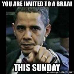 obama pointing - You are invited to a braai This sunday
