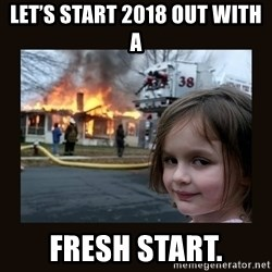 burning house girl - Let's start 2018 out with a Fresh start.