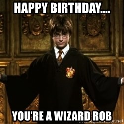 Harry Potter Come At Me Bro - Happy birthday.... You're a wizard Rob