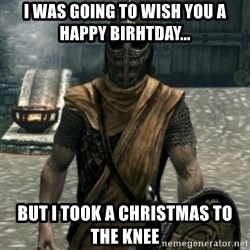 skyrim whiterun guard - I was going to wish you a Happy Birhtday... but I took a Christmas to the knee