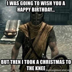 skyrim whiterun guard - I was going to wish you a Happy Birthday... but then I took a Christmas to the knee